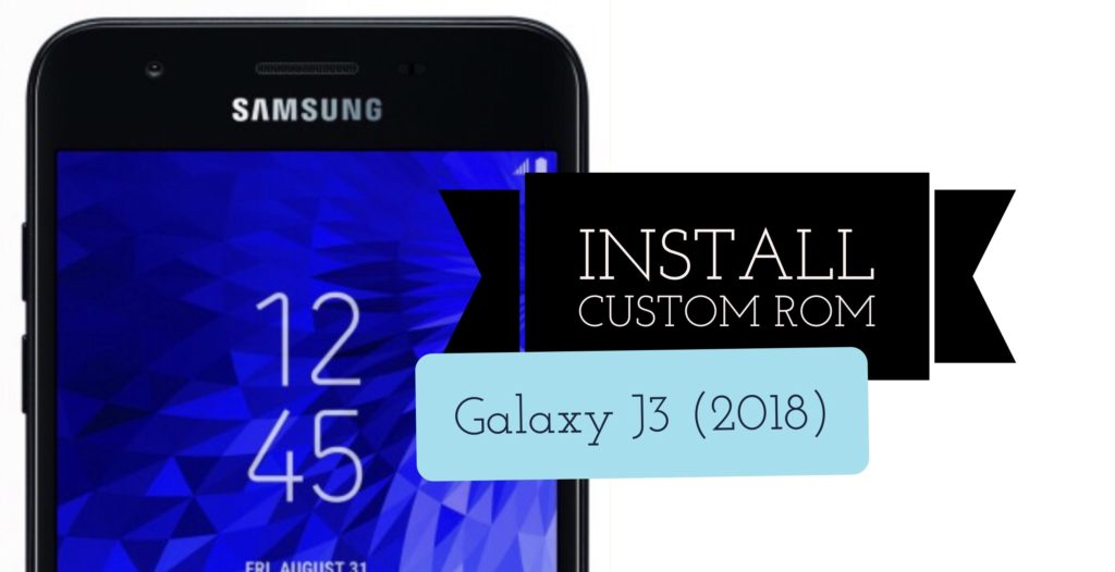 Install custom rom on Galaxy J3 2018