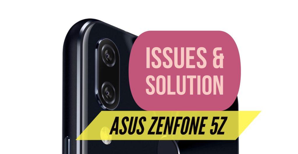 Zenfone 5Z Issues