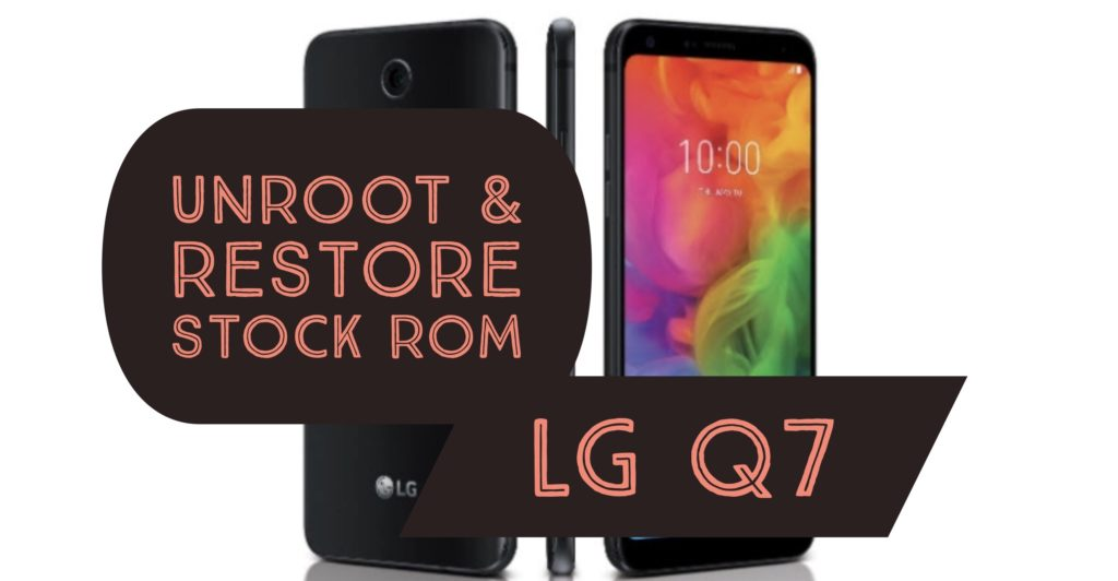 Unroot LG Q7 Restore stock ROM