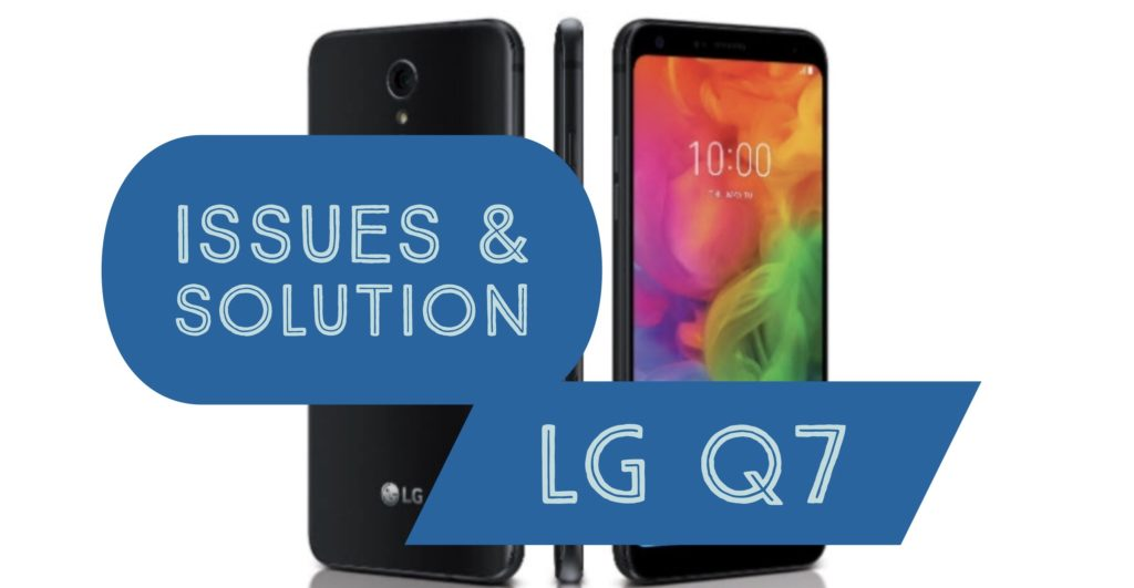 LG Q7 Issues, Heating, Battery, Laggy