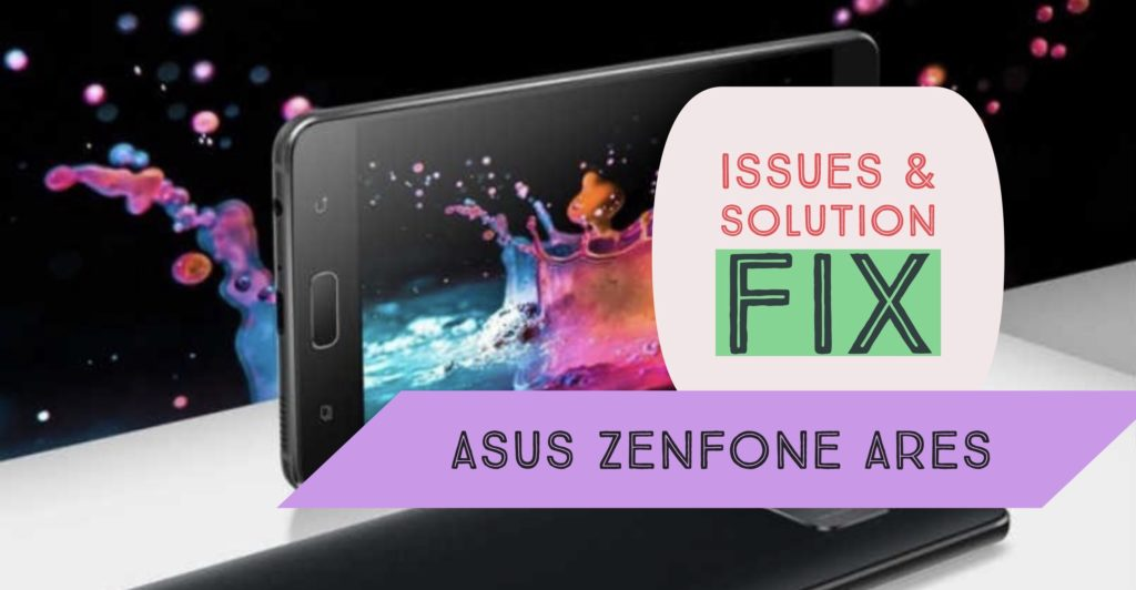 Asus Zenfone Ares Issues Fix Solution Tips Tricks