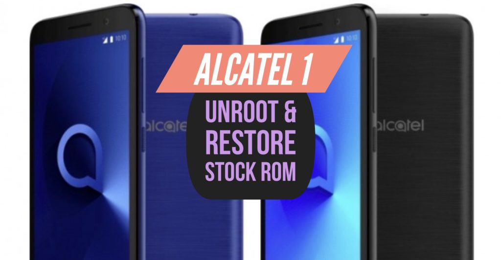 Unroot Alcatel 1 & Restore Stock ROM