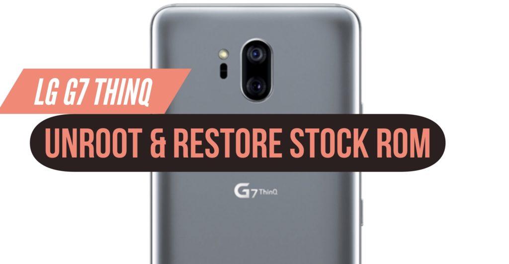Unroot LG G7 ThinQ & Restore Stock ROM