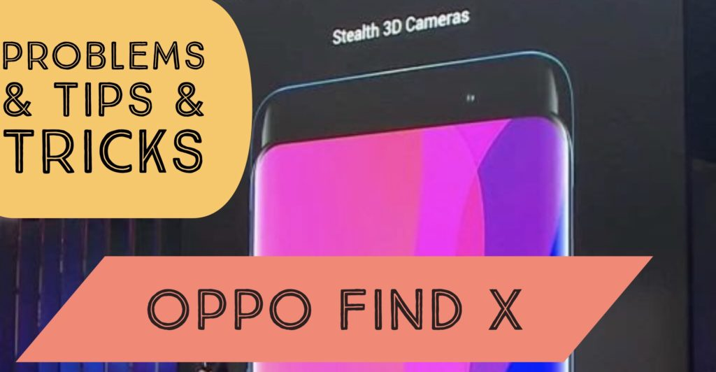 OPPO Find X Problems Issues Fix TIPS TRICKS