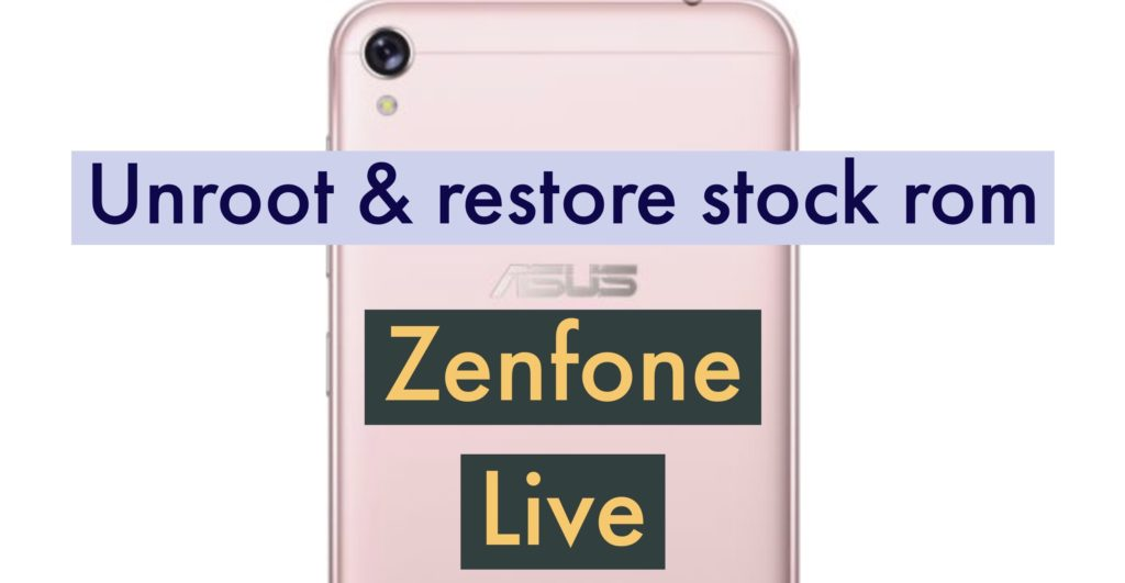 Unroot ASUS Zenfone Live Restore Stock ROm