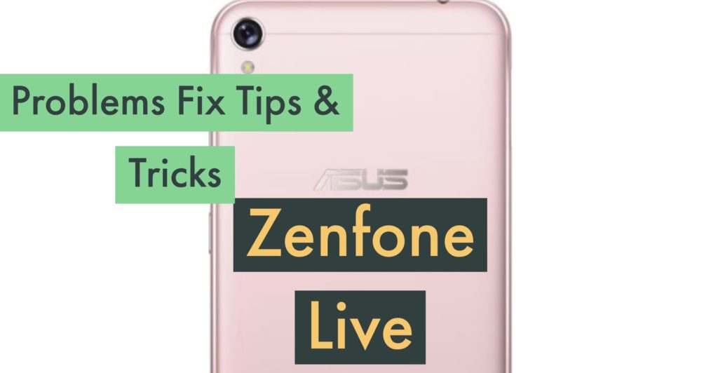 ASUS Zenfone Live Problems Issues Solution Fix Tips tricks