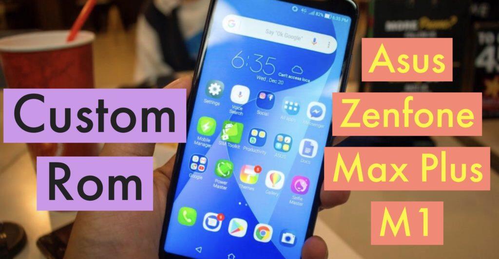 ASUS Zenfone Max Plus M1 Custom ROM