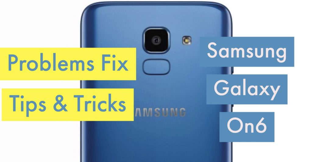 Samsung Galaxy ON6 Issues Problems Solution Fix Tips Tricks