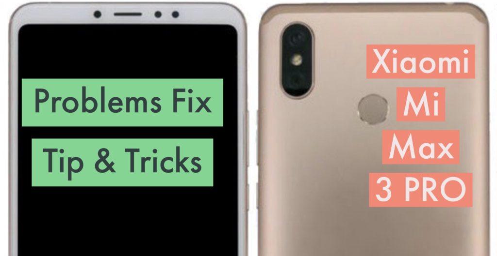 Xiaomi Mi Max 3 PRO Issues Solution Problems Fix Tips Tricks