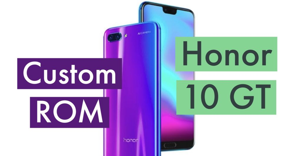 Huawei Honor 10 GT Custom ROM