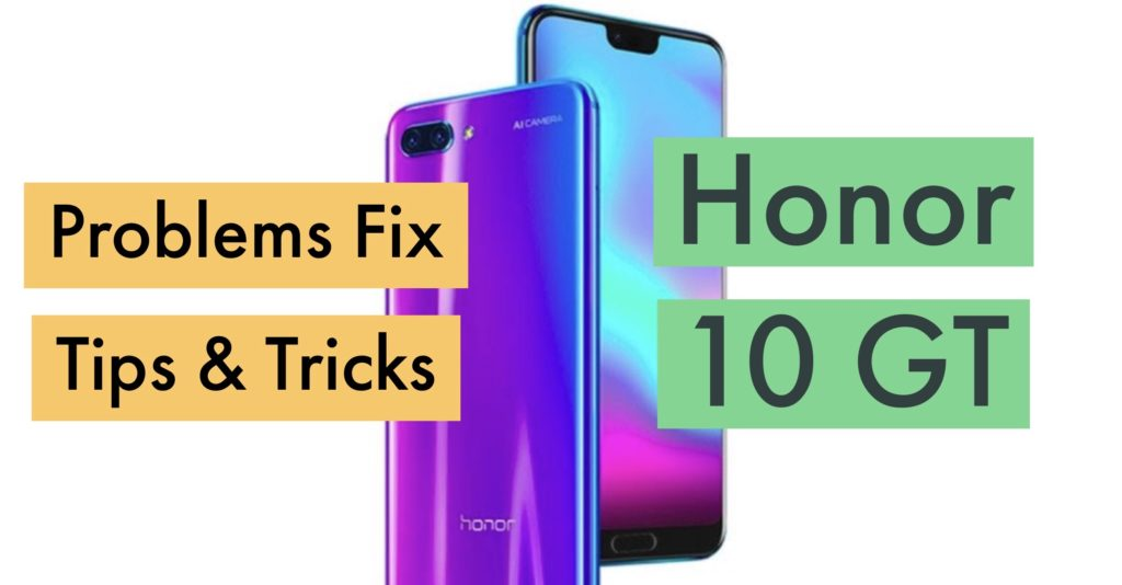 Huawei Honor 10 GT Problems Fix Issues Solution Tips Tricks