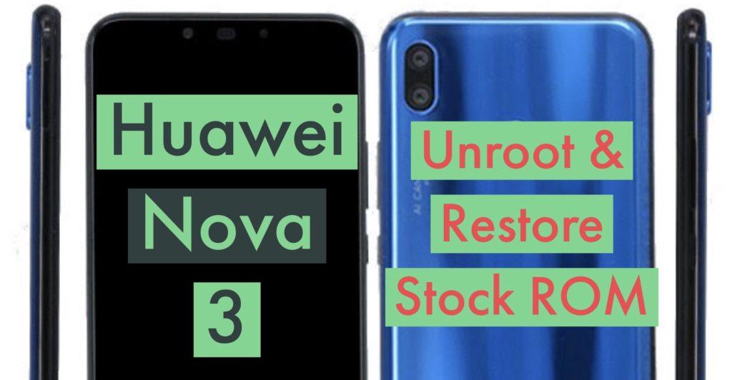 Unroot Huawei Nova 3 Restore Stock ROM