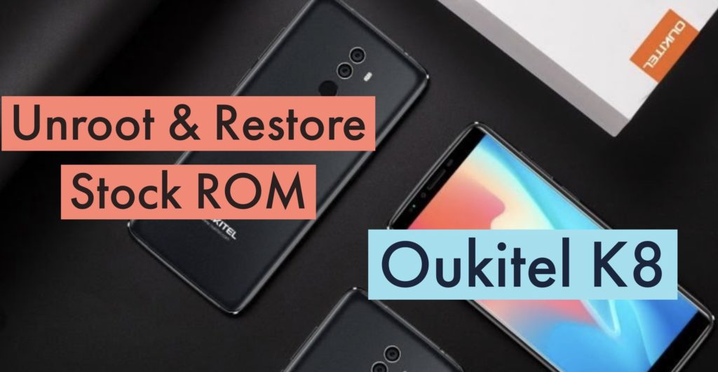 Unroot Oukitel K8 Restore Stock ROM