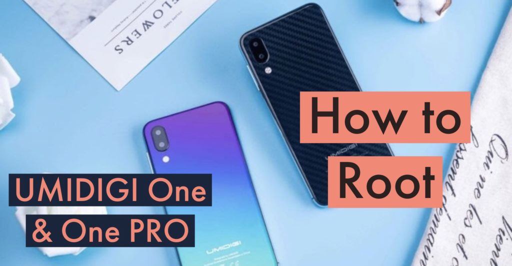 Root UMIDIGI One & One PRO SuperSU Magisk