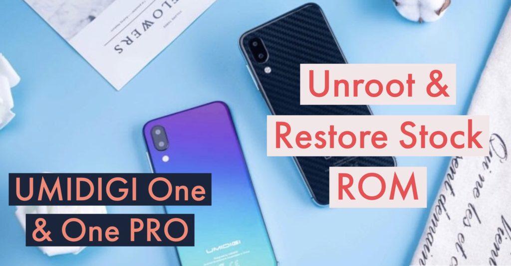 Unroot UMIDIGI One & One PRO Restore Stock ROM