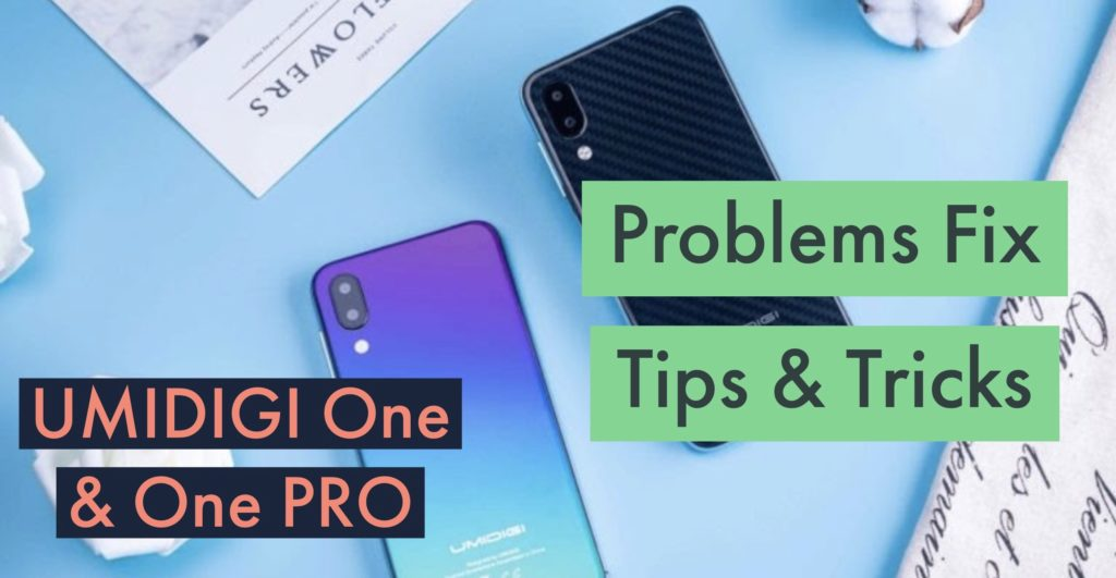 UMIDIGI One & One PRO Problems Issues Fix Solution Tips Tricks
