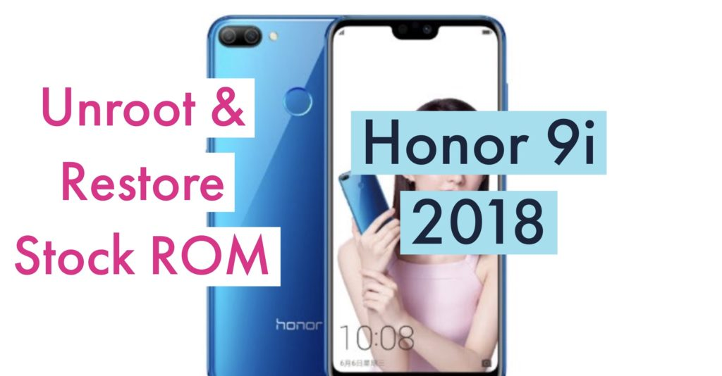 Unroot Honor 9i or 9N 2018 Restore Stock ROM