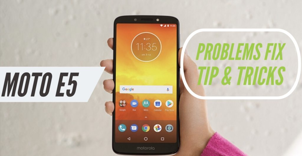 Moto E5 Problems Fix Issues Solution Tips Tricks