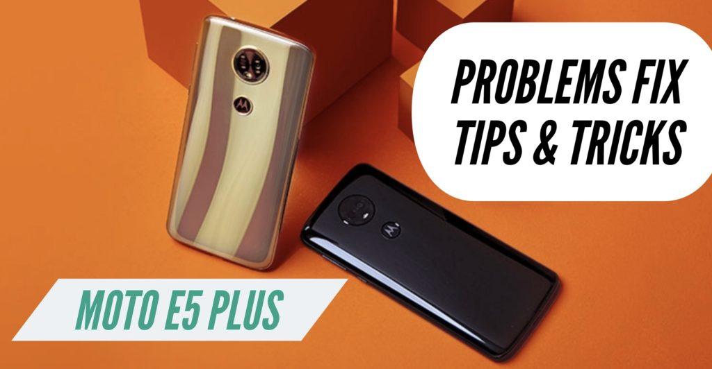 Moto E5 Plus Problems Issues Fix Solution Tips Tricks