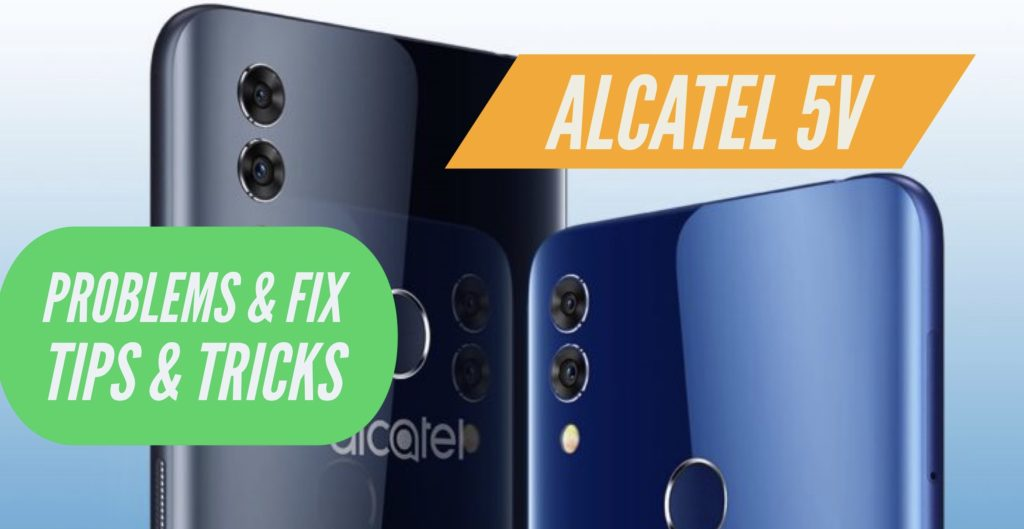 Alcatel 5V Problems Fix Issues Solution Tips Tricks