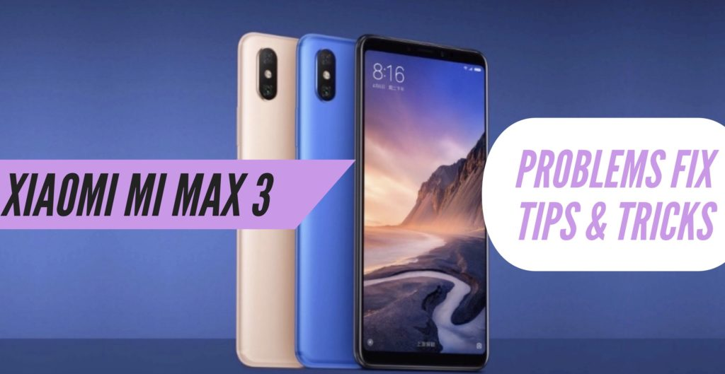 Xiaomi Mi Max 3 Problems Fix Issues Solution Tips Tricks