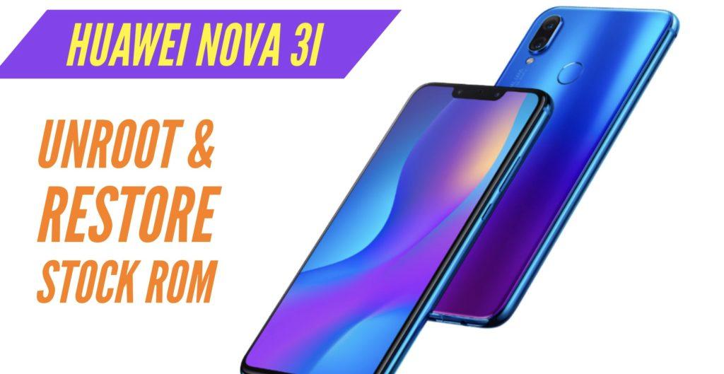 Unroot Huawei Nova 3i Restore Stock ROM