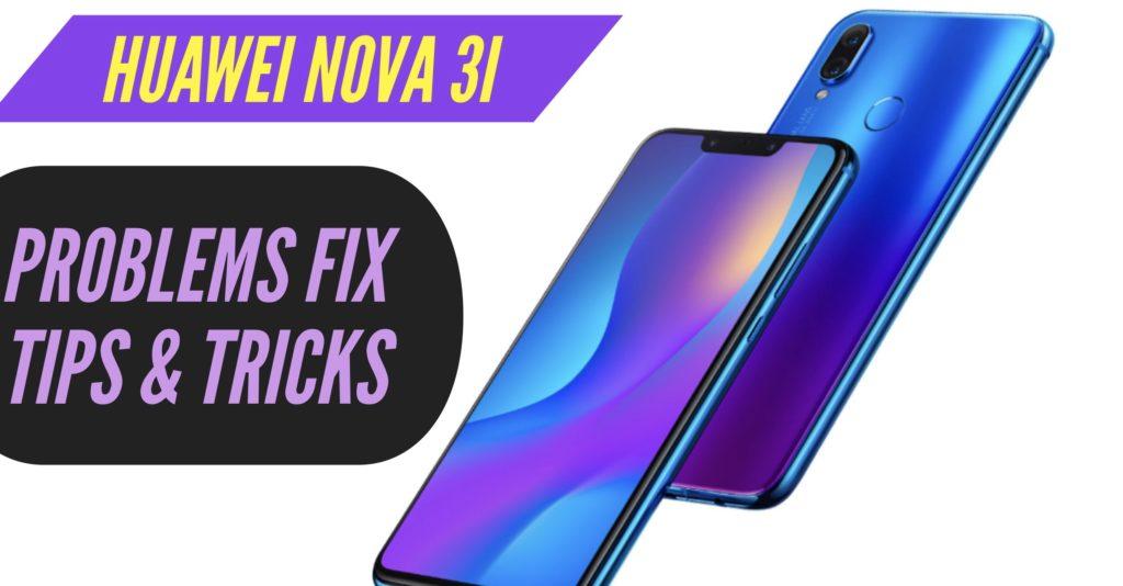 Huawei Nova 3i problems Fix Issues Solution Tips Tricks