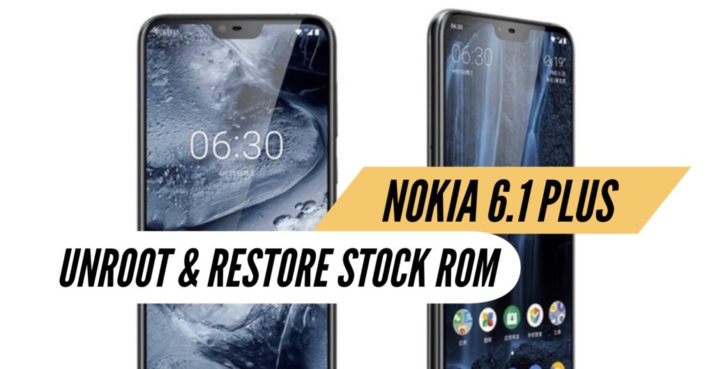 Unroot Nokia 6.1 Plus Restore Stock ROM