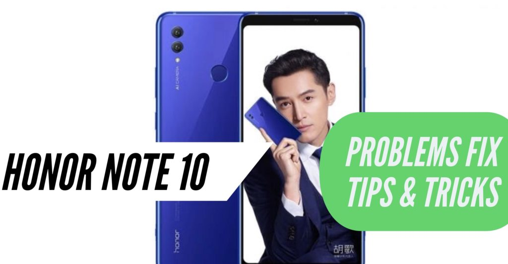 Honor Note 10 Problems Fix Issues Solution Tips & Tricks