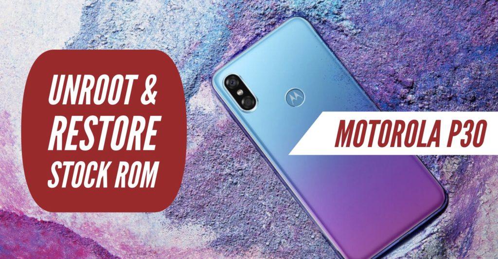Unroot Motorola P30 Restore Stock ROM