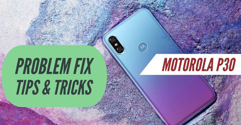 Motorola P30 Problems Fix Issues Solution Tips Tricks