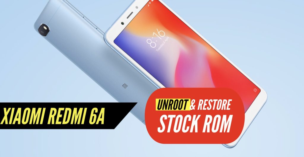 Unroot Xiaomi Redmi 6A Restore Stock ROM