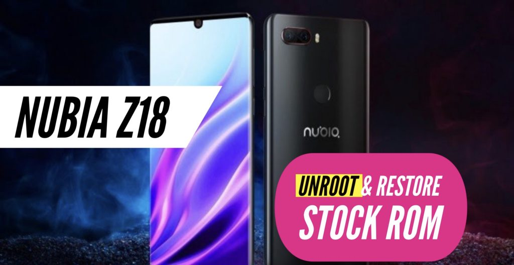 Unroot Nubia Z18 Restore Stock ROM