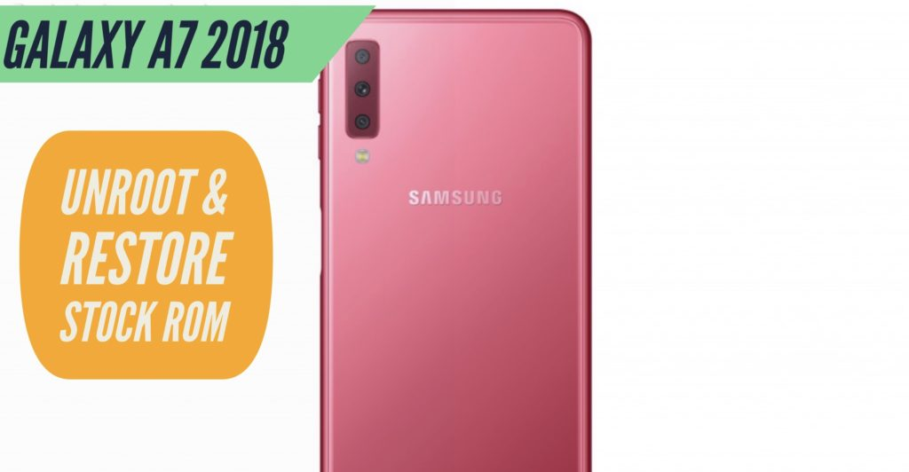 Unroot Samsung Galaxy A7 2018 Restore Stock ROM