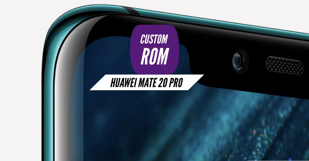 Huawei Mate 20 Pro Custom ROM
