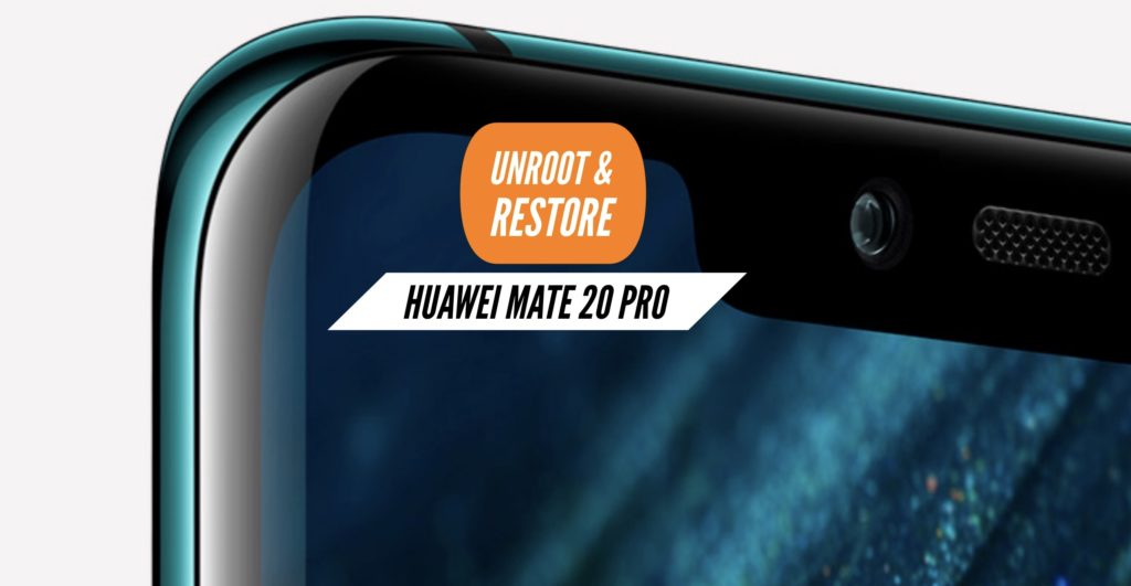 Unroot Huawei Mate 20 Pro Restore Stock ROM