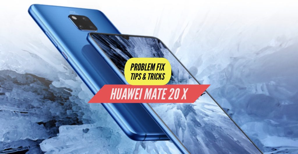 Huawei Mate 20 X Problem Fix Issues Solution TIps & Tricks