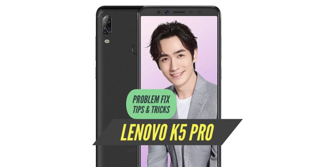 Lenovo K5 Pro Problem Fix Issues Solution Tips & Tricks