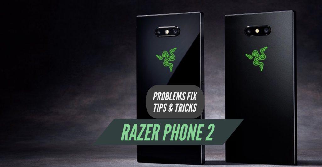 Razer Phone 2 Problem Fix Issues Solution Tips & Tricks