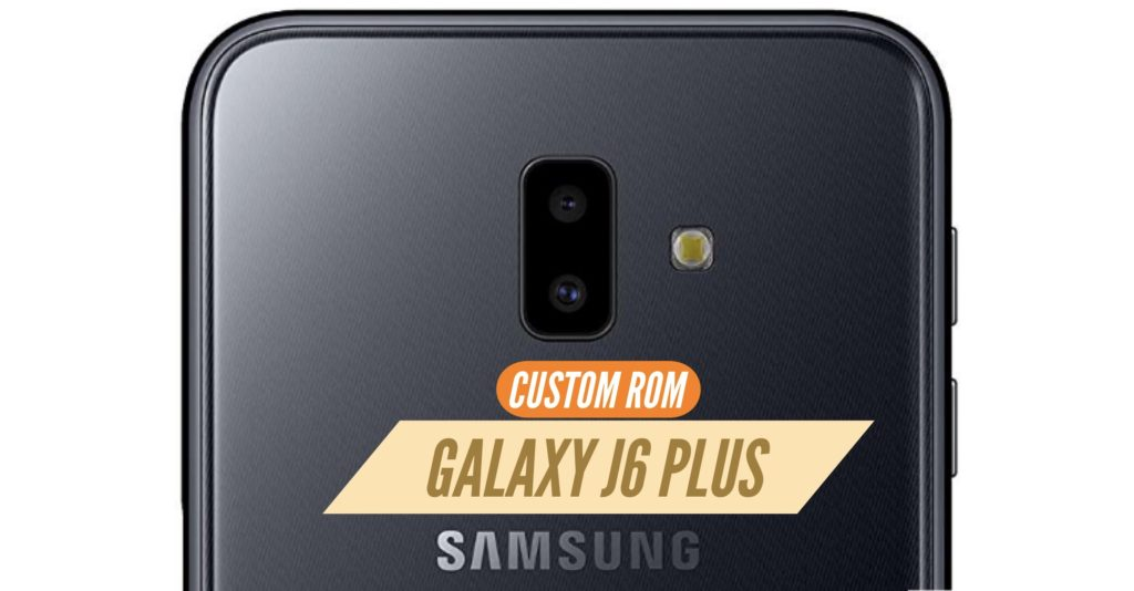 Galaxy J6 Plus Custom ROM