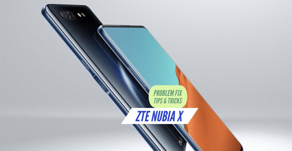 ZTE Nubia X Problem Fix Issues Solution TIps & Tricks