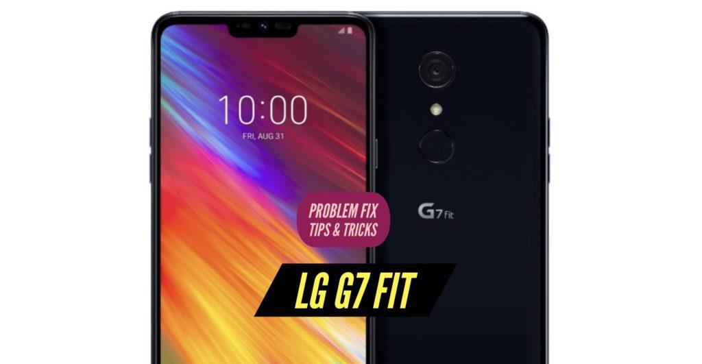 LG G7 Fit Problem Fix Issues Solution Tips & Tricks