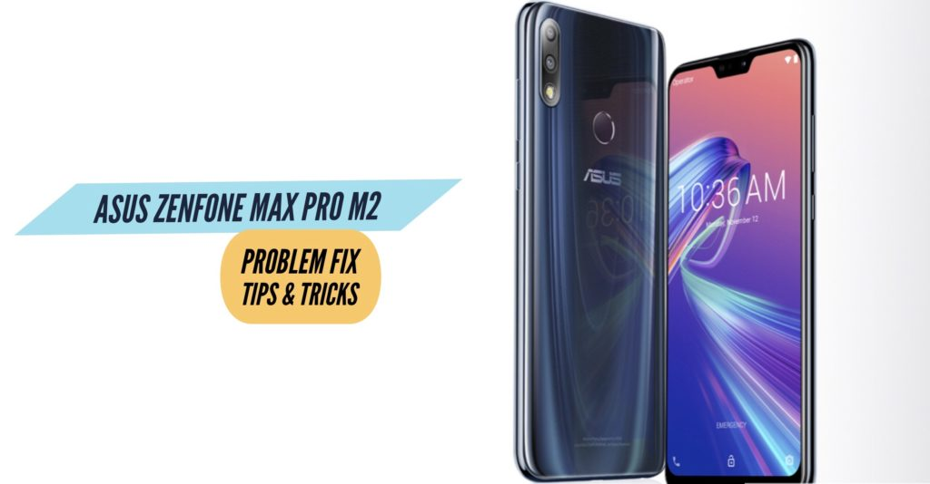 Asus Zenfone Max Pro M2 Problem Fix Issues Solution Tips & Tricks