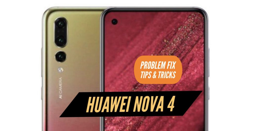 Huawei Nova 4 Problem Fix Issues Solution Tips & Tricks