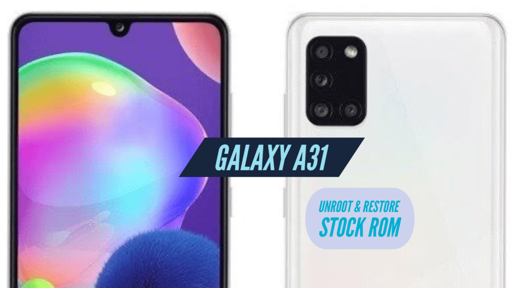 Unroot Samsung Galaxy A31 Restore Stock ROM