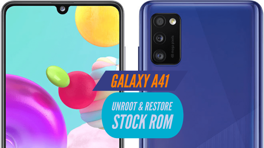 Samsung Galaxy A41 Unroot & Restore Stock ROM