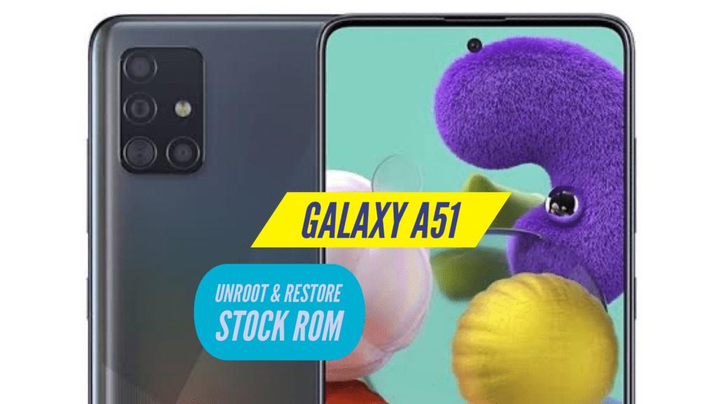 Unroot Samsung Galaxy A51 Restore Stock ROM
