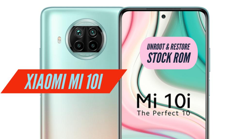 Unroot Mi 10i Restore Stock ROM