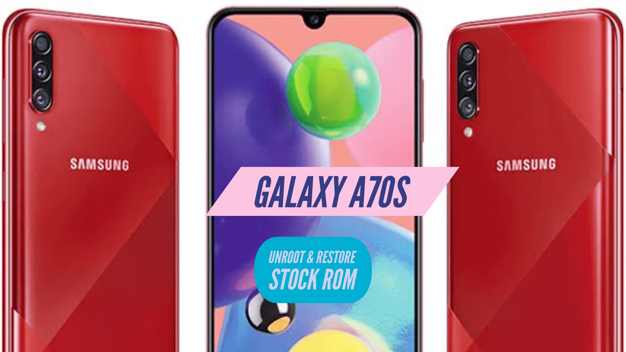 Unroot Galaxy A70s Restore Stock ROM