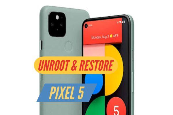 Unroot Pixel 5 Restore